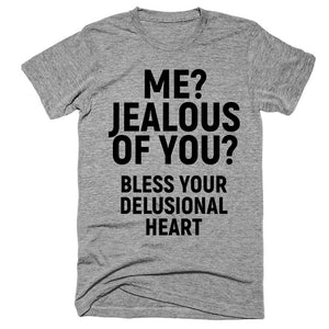me? jealous of you? bless your delusional heart t-shirt - Shirtoopia