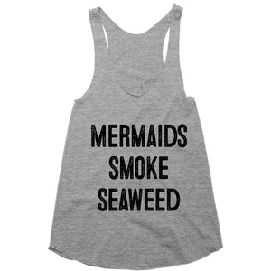 mermaids smoke seaweed racerback top - Shirtoopia