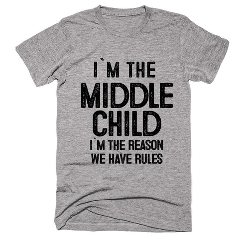 middle child i`m the reason we have rules t-shirt - Shirtoopia