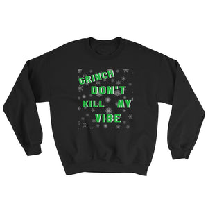 Grinch Don't Kill My Vibe Sweatshirt