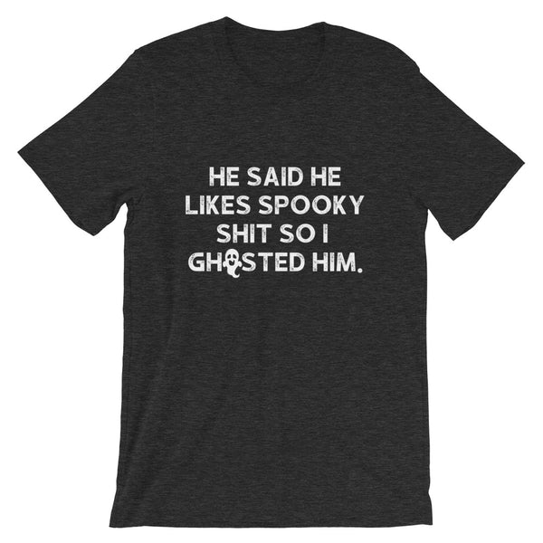 He said he likes spooky shit so I ghosted him - Halloween Shirt
