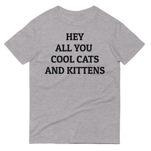 Hey All You Cool Cats and Kittens Tee