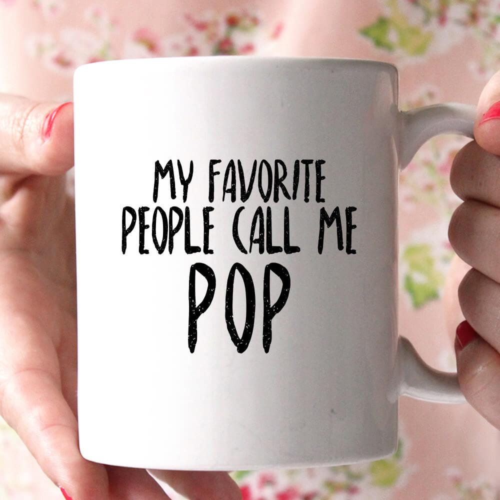 my favorite people call me pop coffee mug - Shirtoopia