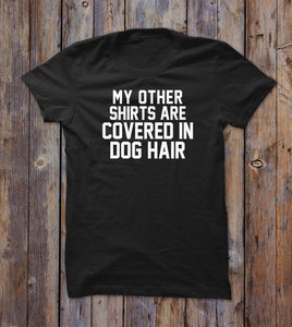 My Other Shirts Are Convers In Dog Hair T-shirt