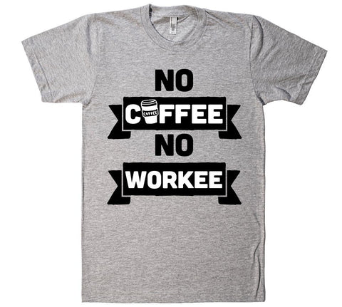 no coffee no workee t-shirt  - 1