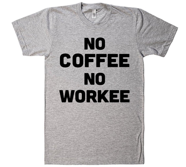 no coffee NO workee t-shirt - Shirtoopia