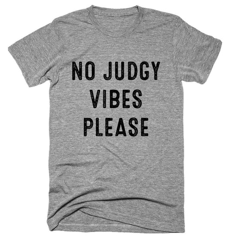 no judgy vibes please T-shirt