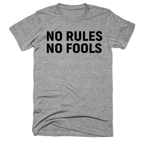 no rules no fools t-shirt