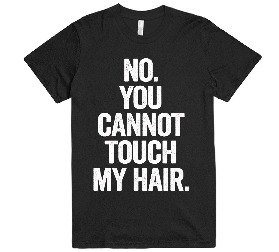 no you cannot touch my hair t-shirt - Shirtoopia