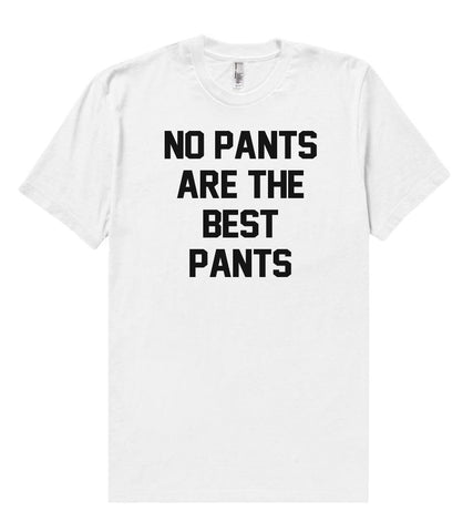 no pants are the best pants t shirt - Shirtoopia