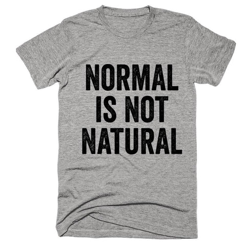 normal is not natural t-shirt