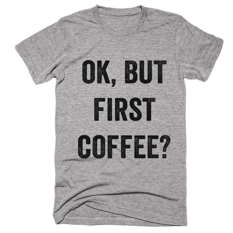 ok but first coffee t-shirt - Shirtoopia