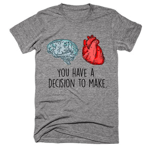 You have a decision to make Heart vs Brain