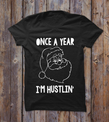Once A Year I'm Hustlin T-shirt