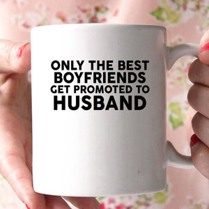 only the best boyfriends get promoted to husband coffee mug - Shirtoopia