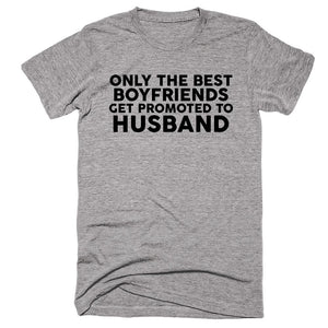 Only The Best Boyfriends Get Promoted To Husband T-Shirt - Shirtoopia