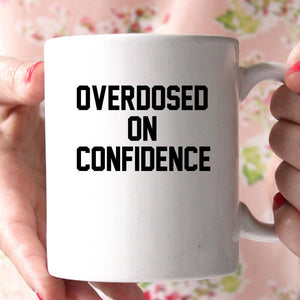 overdosed on confidence coffee mug - Shirtoopia