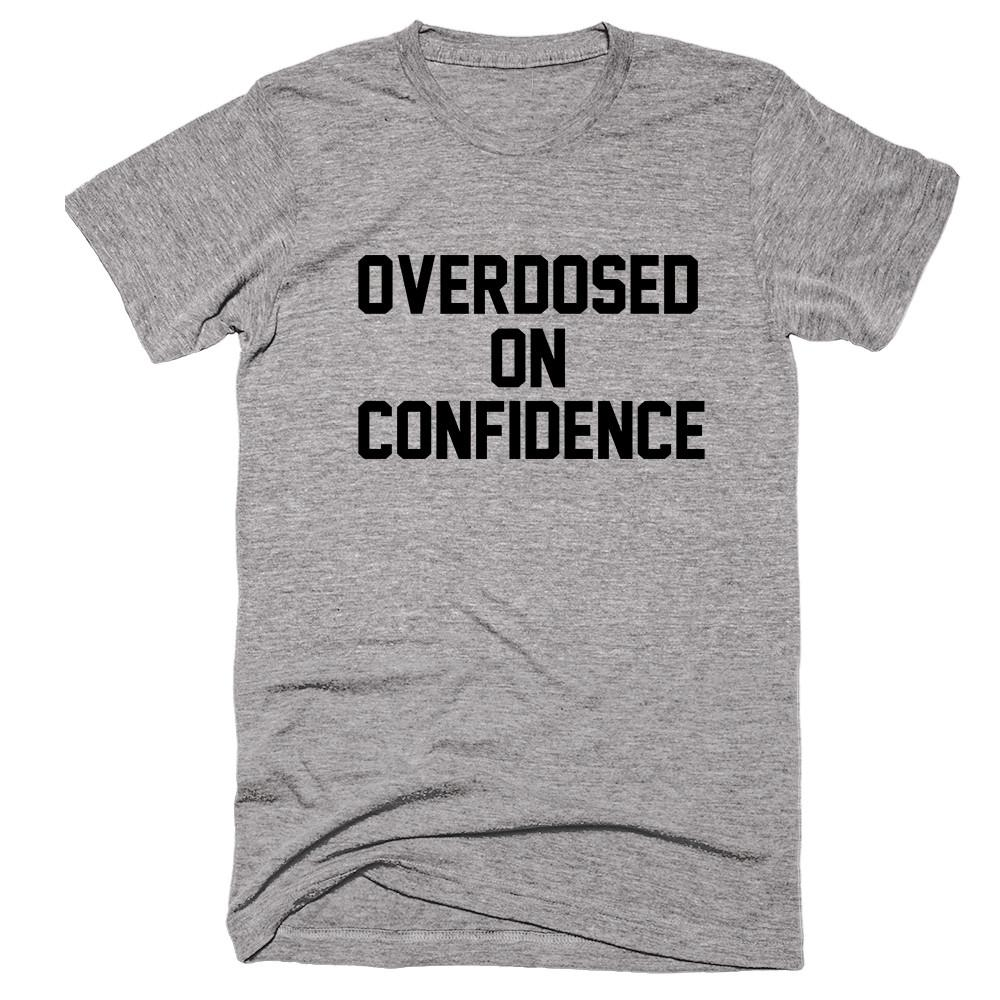 Overdosed On Confidence T-shirt - Shirtoopia