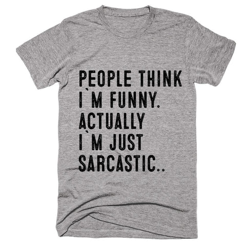 people think i`m funny. actually  i`m just sarcastic t-shirt