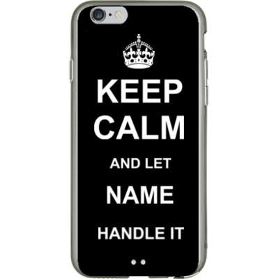 Keep Calm and let YOUR NAME Handle it iPhone 6 Case - Shirtoopia