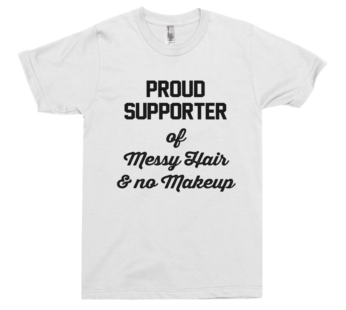 proud supporter  of  Messy Hair & no Makeup t-shirt - Shirtoopia