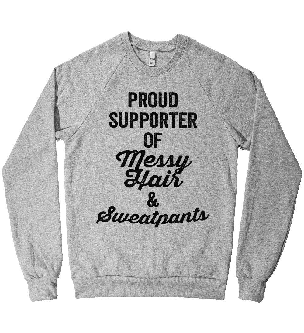 Proud Supporter of Messy Hair and Sweatpants Unisex Fleece Sweatshirt - Shirtoopia