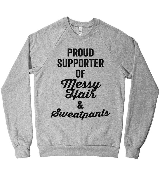 Proud Supporter of Messy Hair and Sweatpants Unisex Fleece Sweatshirt