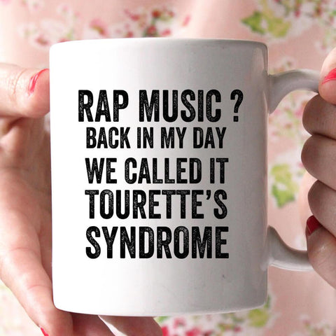 rap music back in my day we called it tourette's syndrome coffee mug - Shirtoopia