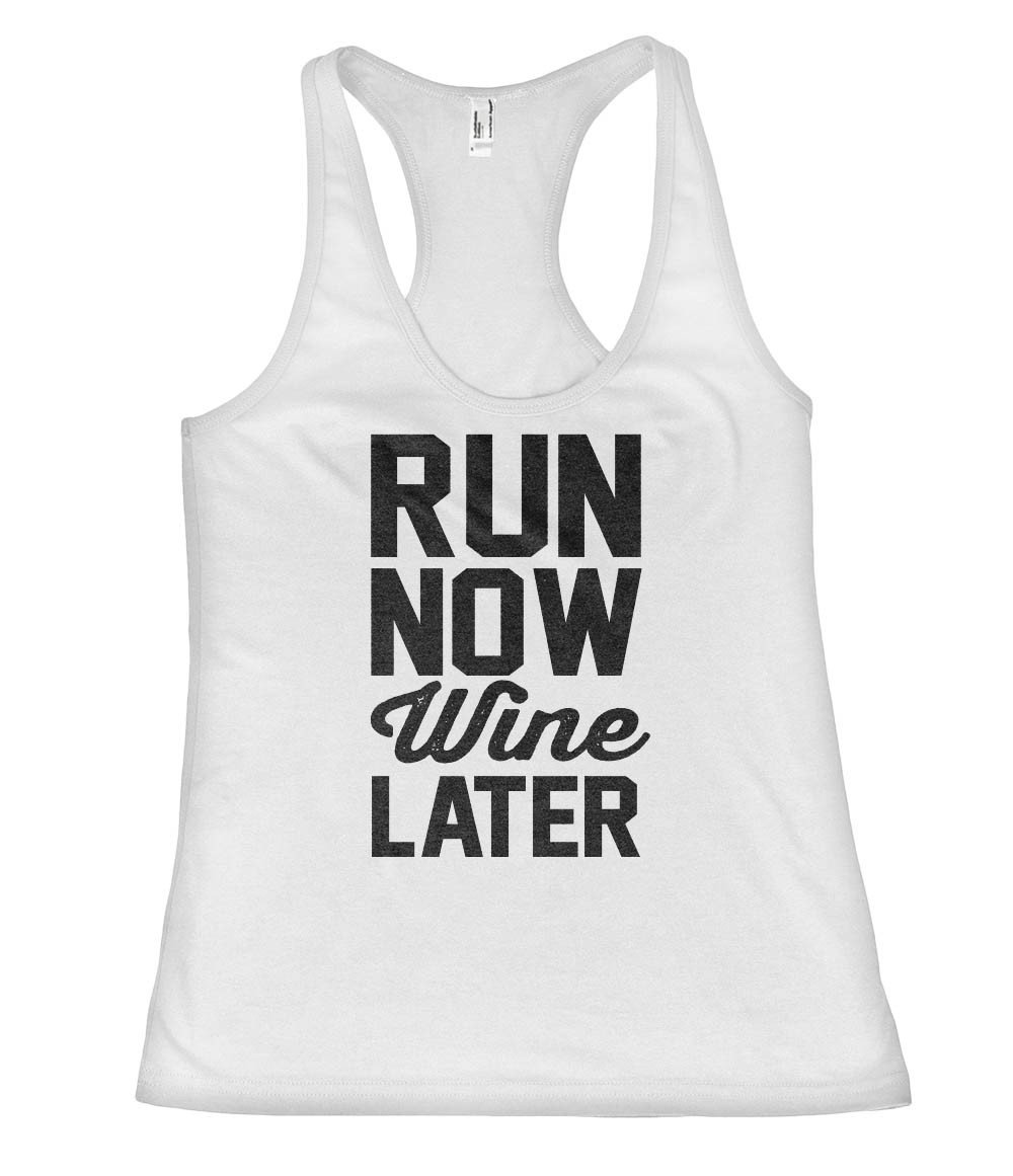 run  now Wine later racerback tank top shirt - Shirtoopia