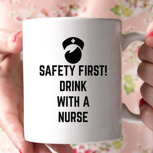 safety first! drink with a nurse coffee mug - Shirtoopia