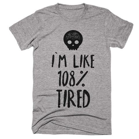 scullhead i`m like 108%  tired t-shirt