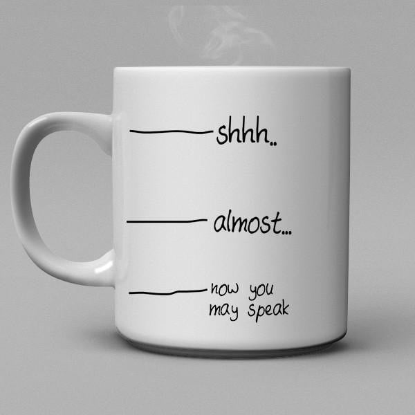 Shh..almost, now you may speak  Coffee Mug - Shirtoopia