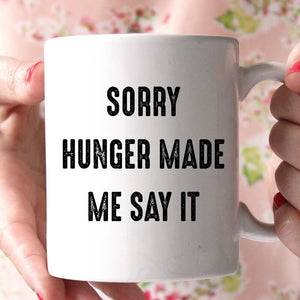 sorry hunger made me say it mug - Shirtoopia