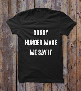 Sorry Hunger Made Me Say It T-shirt