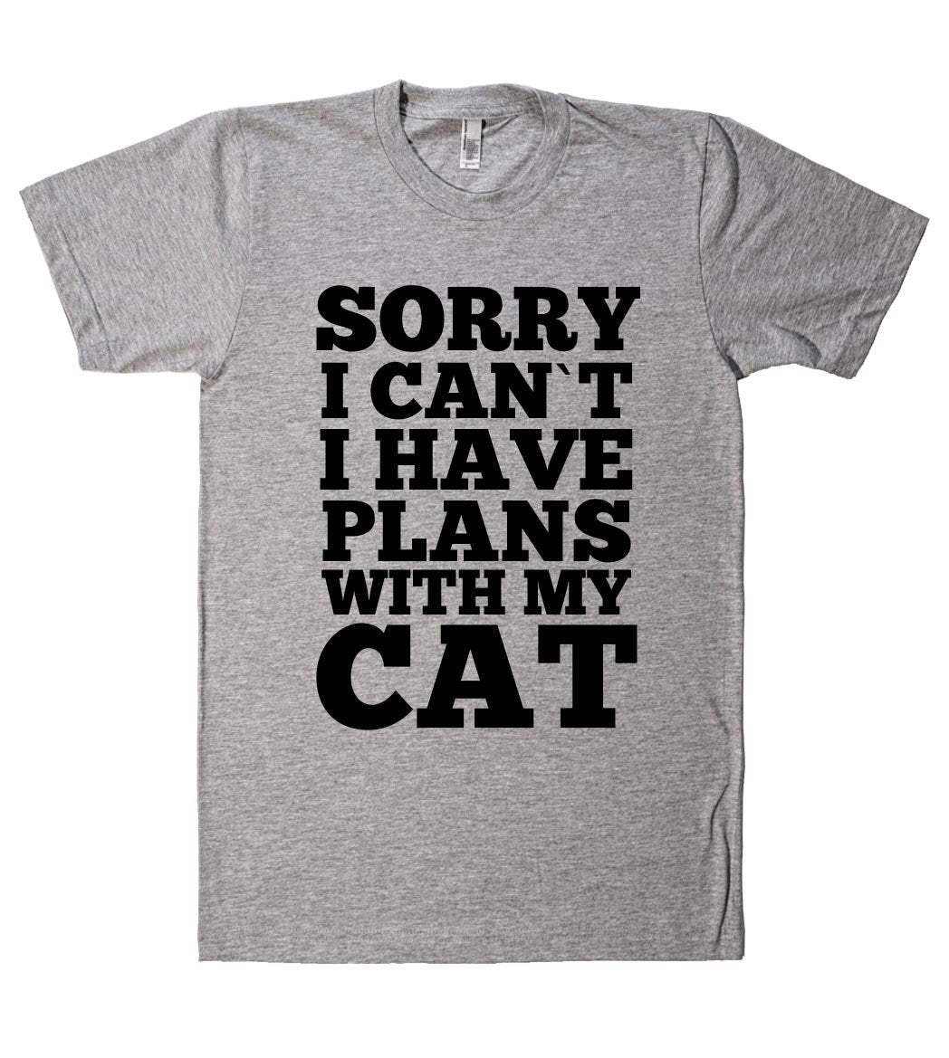 SORRY I CAN`T I HAVE PLANS WITH MY CAT T-SHIRT - Shirtoopia