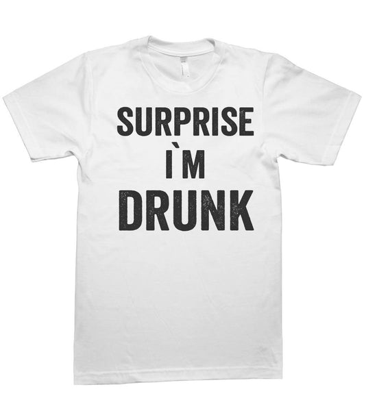 surprise i`m  drunk t-shirt - Shirtoopia