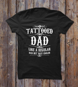 Tattooed Dad Like A Regular Dad But Way Cooler T-shirt