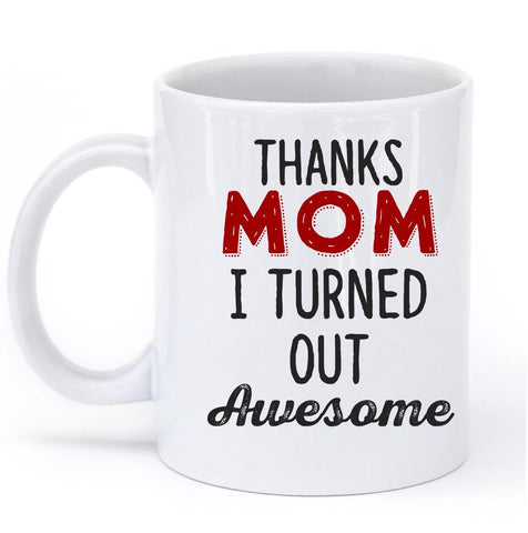 thanks MOM i turned out AWESOME MUG - Shirtoopia