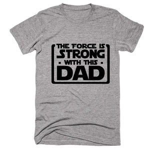 The Force Is Strong With This Dad T-shirt - Shirtoopia