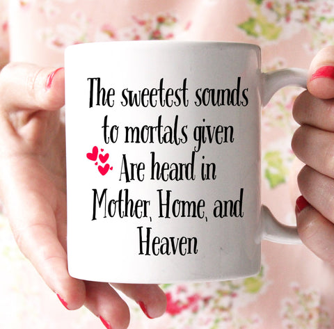 the sweetest sounds to mortals given are heard in mother home and heaven coffee mug - Shirtoopia