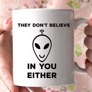 they don't believe in you either coffee mug - Shirtoopia