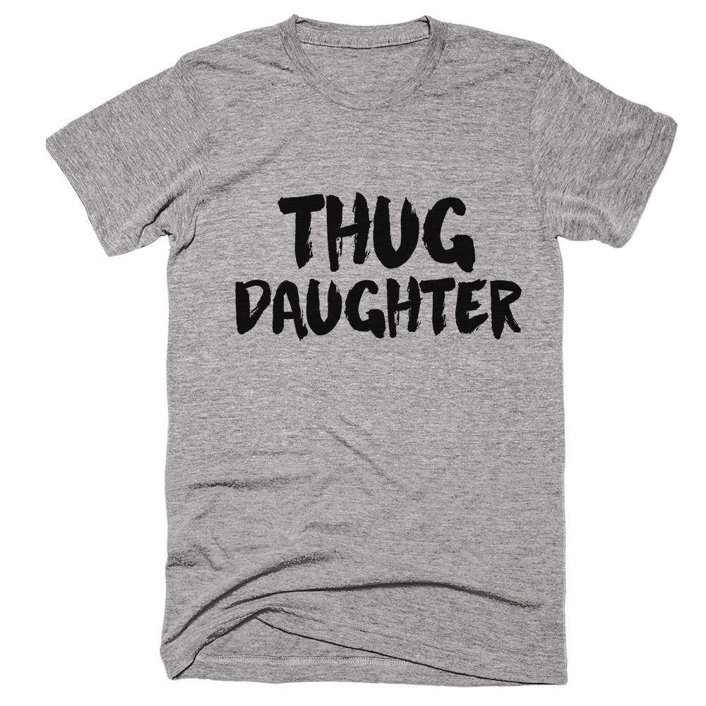 thug daughter t-shirt - Shirtoopia