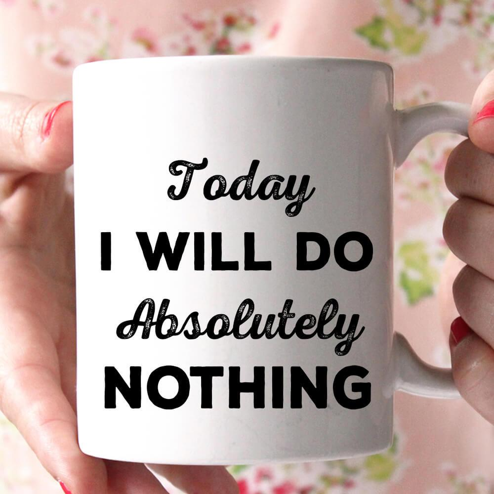 today i will do absolutely nothing coffee mug - Shirtoopia