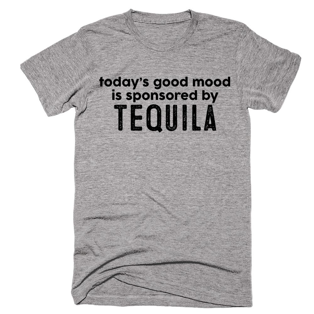 today's good mood is sponsored by Tequila - Shirtoopia