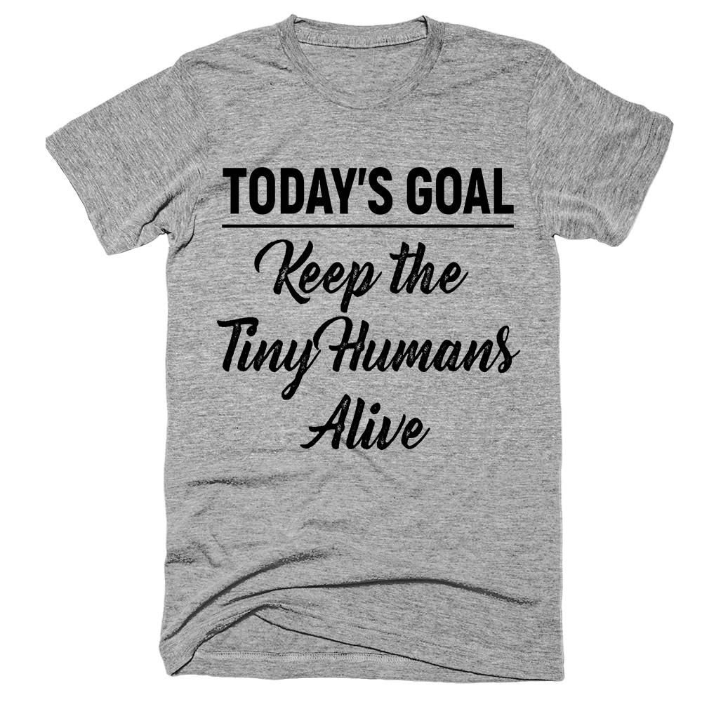 Today's Goal Keep the Tiny Humans Alive T-Shirt - Shirtoopia