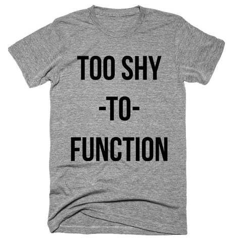 too shy to function T-shirt