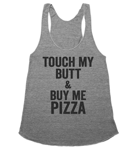 touch my butt & buy me pizza racerback top shirt  - 1