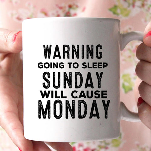 warning going to sleep sunday will cause monday coffee mug - Shirtoopia