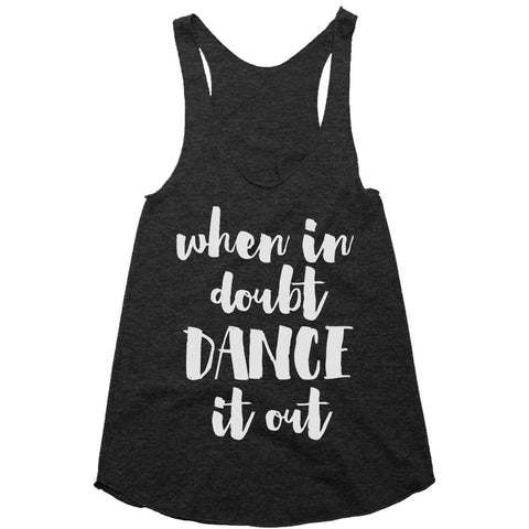 When in Doubt Dance It Out Racerback Top - Shirtoopia