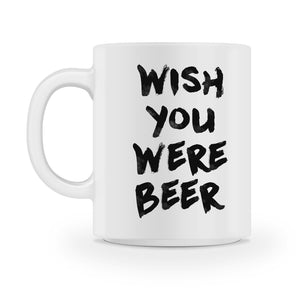 wish you were beer coffee mug